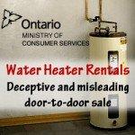 Message from Ontario Government: Misleading door-to-door Water Heater Rentals
